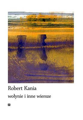 Wołynie I Inne Wiersze Robert Kania Salon Literacki